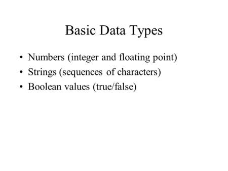Basic Data Types Numbers (integer and floating point)‏ Strings (sequences of characters)‏ Boolean values (true/false)‏
