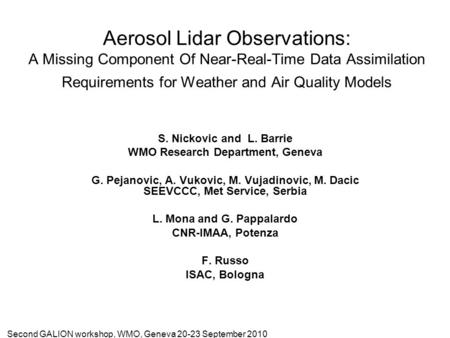 Second GALION workshop, WMO, Geneva 20-23 September 2010 Aerosol Lidar Observations: A Missing Component Of Near-Real-Time Data Assimilation Requirements.
