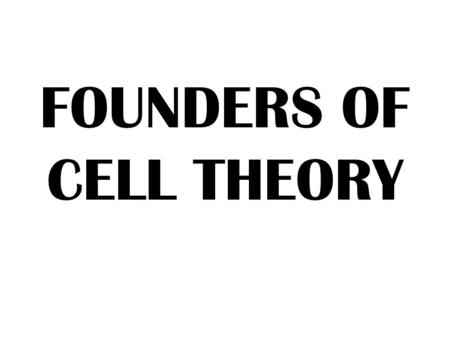 FOUNDERS OF CELL THEORY