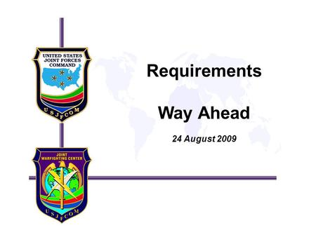 Requirements Way Ahead 24 August 2009. Joint Training Requirement Characteristics: –Identified by a COCOM, Evaluated by a Service Component, Supported.