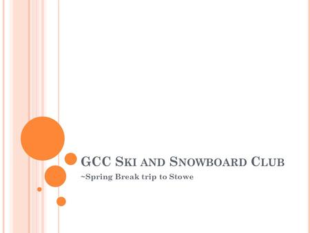 GCC S KI AND S NOWBOARD C LUB ~Spring Break trip to Stowe.