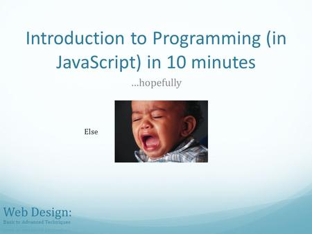 Introduction to Programming (in JavaScript) in 10 minutes …hopefully Else.