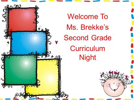 Welcome To Ms. Brekke's Second Grade Curriculum Night.