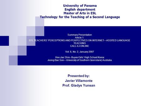 Summary Presentation Article 1: EFL TEACHERS' PERCEPTIONS AND PERPECTIVES ON INTERNET—ASSITED LANGUAGE TEACHING CALL-EJ ONLINE Vol. 8, No. 2, January 2007.