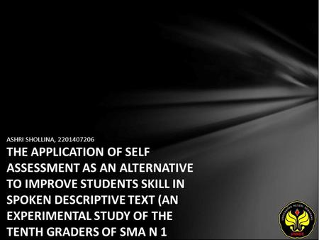 ASHRI SHOLLINA, 2201407206 THE APPLICATION OF SELF ASSESSMENT AS AN ALTERNATIVE TO IMPROVE STUDENTS SKILL IN SPOKEN DESCRIPTIVE TEXT (AN EXPERIMENTAL STUDY.