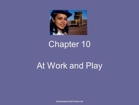 Duffy/Atwater © 2005 Prentice Hall Chapter 10 At Work and Play.