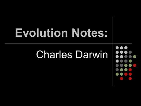 Evolution Notes: Charles Darwin. Evolution The changes of populations over time.
