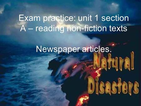 Exam practice: unit 1 section A – reading non-fiction texts Newspaper articles.