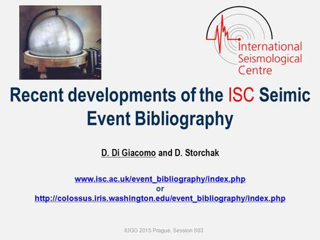 D. Di Giacomo and D. Storchak Recent developments of the ISC Seimic Event Bibliography  or