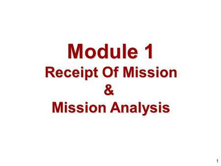 1 Module 1 Receipt Of Mission & Mission Analysis.