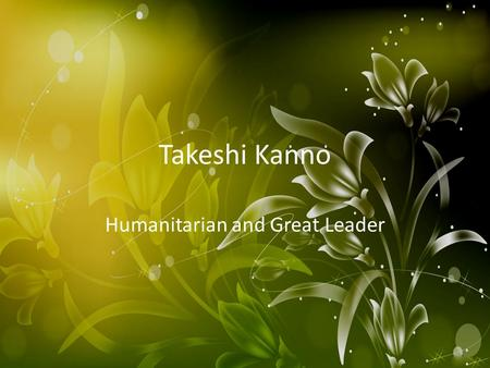 Takeshi Kanno Humanitarian and Great Leader. Japanese Earthquake On March 11 th at 2:46 Tokyo time, a 8.9 magnitude earthquake caused a tsunami off the.
