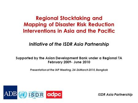 ISDR Asia Partnership Regional Stocktaking and Mapping of Disaster Risk Reduction Interventions in Asia and the Pacific Initiative of the ISDR Asia Partnership.