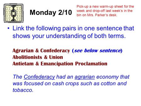 Monday 2/10 Link the following pairs in one sentence that shows your understanding of both terms. Agrarian & Confederacy (see below sentence) Abolitionists.
