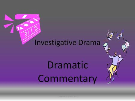Investigative Drama Dramatic Commentary Created by L McCarry.
