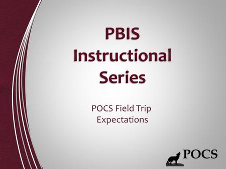 POCS Field Trip Expectations. Be There, Be Ready Be Respectful Be Responsible Be Your Best.