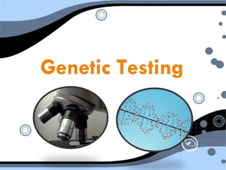 Genetic Testing. Testing, Testing… 1,2,3 Genetic testing is most often used to analyze human DNA to determine whether an individual's genetic makeup indicates.