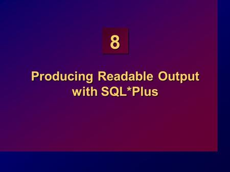 8 Producing Readable Output with SQL*Plus. 8-2 Objectives At the end of this lesson, you should be able to: Produce queries that require an input variable.