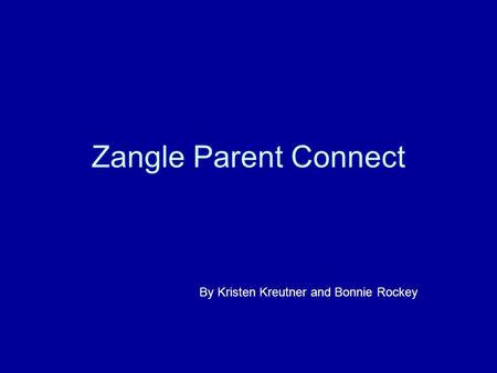 Zangle Parent Connect By Kristen Kreutner and Bonnie Rockey.