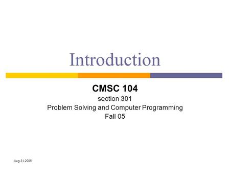 Aug-31-2005 Introduction CMSC 104 section 301 Problem Solving and Computer Programming Fall 05.