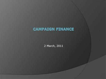 2 March, 2011. Campaign Money  A good candidate and a good message are not enough. Without money, the voters do not see the candidate or hear the message.