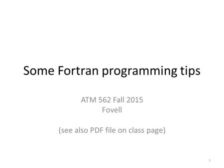 Some Fortran programming tips ATM 562 Fall 2015 Fovell (see also PDF file on class page) 1.