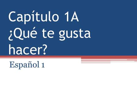 Capítulo 1A ¿Qué te gusta hacer? Español 1. Preparación para el 8 de septiembre Answer the following question in a few sentences in English. What activities.