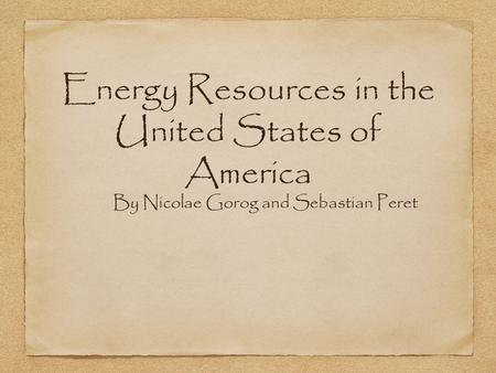 Energy Resources in the United States of America By Nicolae Gorog and Sebastian Peret.