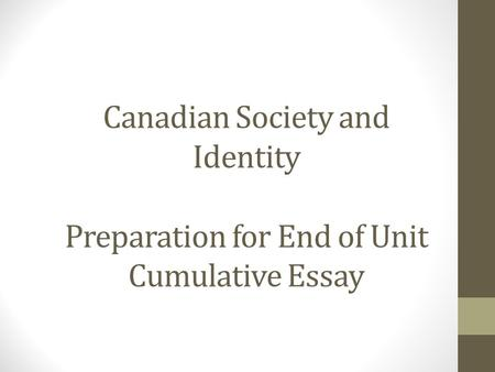 Canadian Society and Identity Preparation for End of Unit Cumulative Essay.