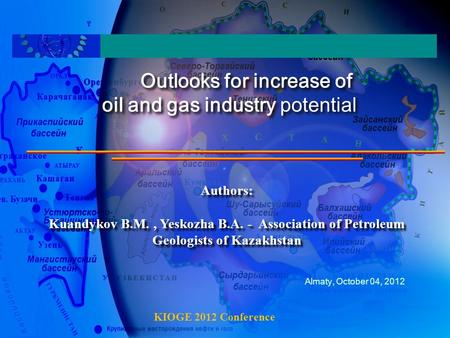 Outlooks for increase of oil and gas industry potential Outlooks for increase of oil and gas industry potential Authors: Kuandykov B.M., Yeskozha B.A.
