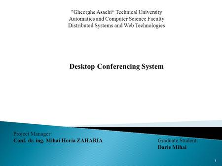 "Gheorghe Asachi"" Technical University Automatics and Computer Science Faculty Distributed Systems and Web Technologies Desktop Conferencing System Project."