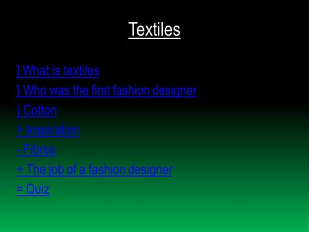 Textiles ] What is textiles } Who was the first fashion designer ) Cotton > Inspiration - Fibres + The job of a fashion designer = Quiz.