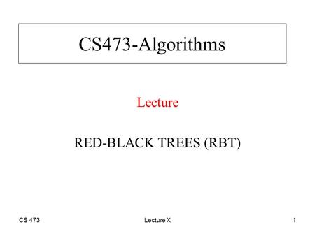 CS 473Lecture X1 CS473-Algorithms Lecture RED-BLACK TREES (RBT)