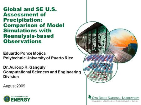 Global and SE U.S. Assessment of Precipitation: Comparison of Model Simulations with Reanalysis-based Observations Eduardo Ponce Mojica Polytechnic University.