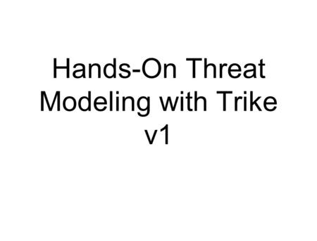 Hands-On Threat Modeling with Trike v1. Generating Threats.