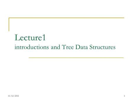 Lecture1 introductions and Tree Data Structures 11/12/20151.