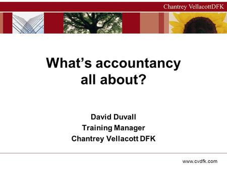 Www.cvdfk.com David Duvall Training Manager Chantrey Vellacott DFK What's accountancy all about?