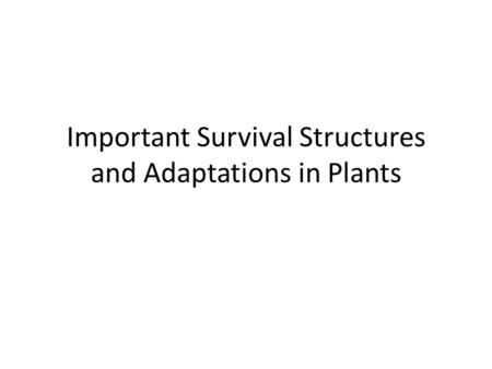 Important Survival Structures and Adaptations in Plants.