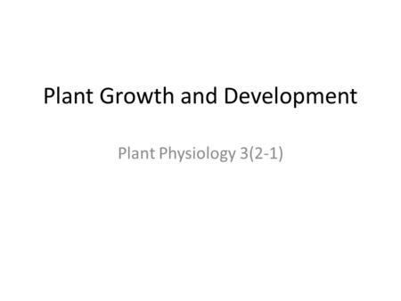 Plant Growth and Development Plant Physiology 3(2-1)
