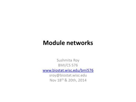 Module networks Sushmita Roy BMI/CS 576  Nov 18 th & 20th, 2014.