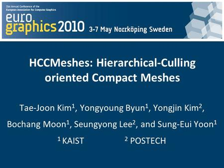 Click to edit Master title style HCCMeshes: Hierarchical-Culling oriented Compact Meshes Tae-Joon Kim 1, Yongyoung Byun 1, Yongjin Kim 2, Bochang Moon.