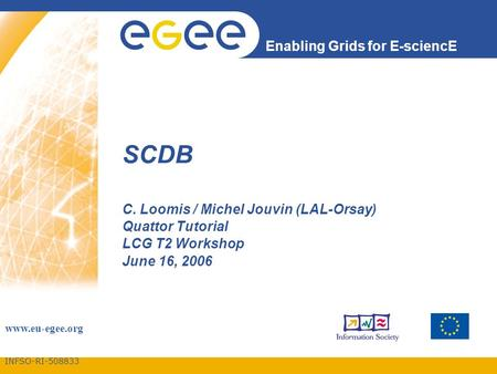 INFSO-RI-508833 Enabling Grids for E-sciencE www.eu-egee.org SCDB C. Loomis / Michel Jouvin (LAL-Orsay) Quattor Tutorial LCG T2 Workshop June 16, 2006.