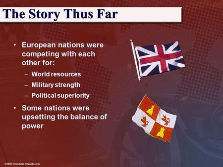 European nations were competing with each other for: –World resources –Military strength –Political superiority Some nations were upsetting the balance.