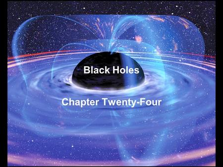 Black Holes Chapter Twenty-Four. Guiding Questions 1.What are the two central ideas behind Einstein's special theory of relativity? 2.How do astronomers.