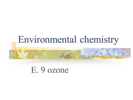 Environmental chemistry E. 9 ozone. ozone Explain the dependence of O 2 and O 3 dissociation on the wavelength of light. Describe the mechanism in the.