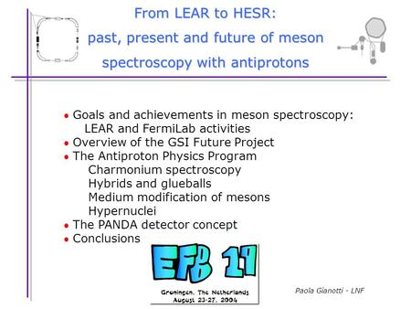 Paola Gianotti - LNF  Goals and achievements in meson spectroscopy: LEAR and FermiLab activities  Overview of the GSI Future Project  The Antiproton.