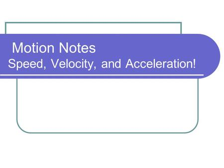 Motion Notes Speed, Velocity, and Acceleration!. Motion A change in position, over time, relative to a reference point.