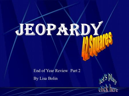 Jeopardy End of Year Review Part 2 By Lisa Bolin.