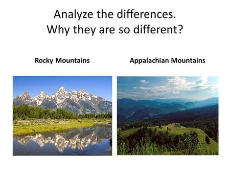 Analyze the differences. Why they are so different? Rocky MountainsAppalachian Mountains.