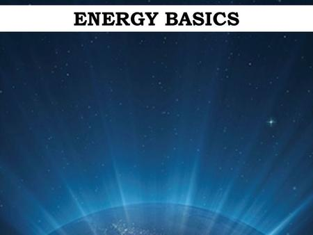 ENERGY BASICS. Energy is: The ability to do work, or make a change 2 Types: -KINETIC – Energy of motion -POTENTIAL – Energy of position, or stored energy.