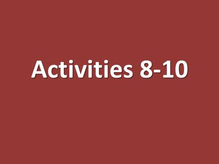 Activities 8-10. Activity 8 What you did: